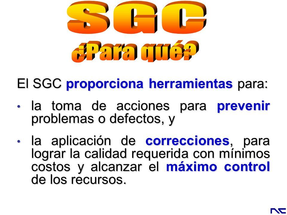 El SGC proporciona herramientas para: la toma de acciones para prevenir problemas o defectos, y la toma de acciones para prevenir problemas o defectos