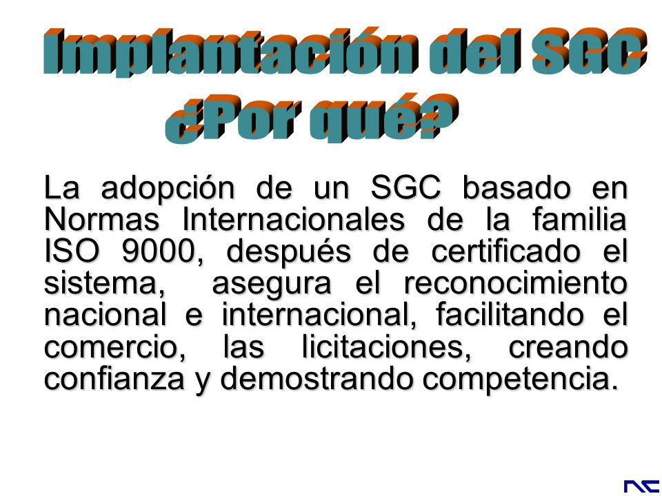 La adopción de un SGC basado en Normas Internacionales de la familia ISO 9000, después de certificado el sistema, asegura el reconocimiento nacional e