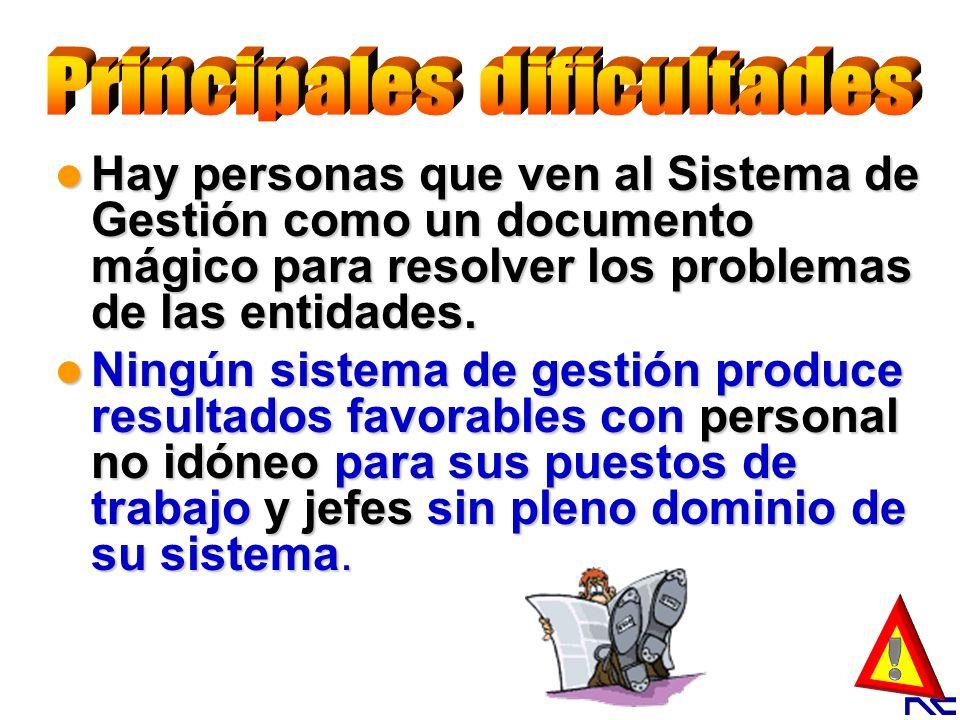 Hay personas que ven al Sistema de Gestión como un documento mágico para resolver los problemas de las entidades. Hay personas que ven al Sistema de G