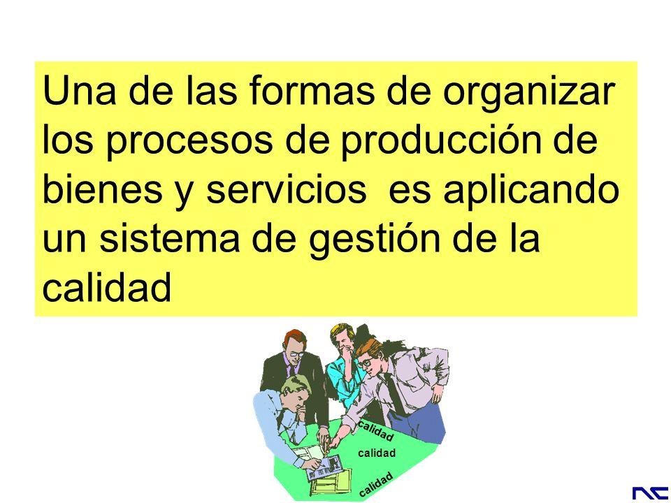 Una de las formas de organizar los procesos de producción de bienes y servicios es aplicando un sistema de gestión de la calidad calidad