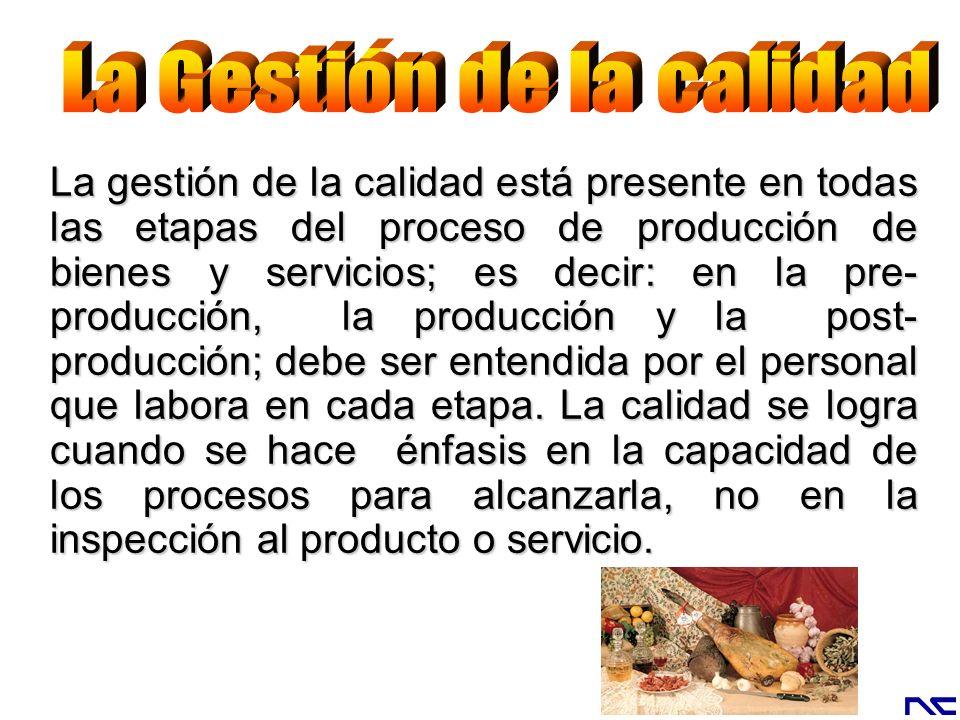 La gestión de la calidad está presente en todas las etapas del proceso de producción de bienes y servicios; es decir: en la pre- producción, la produc