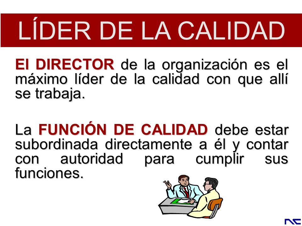 El DIRECTOR de la organización es el máximo líder de la calidad con que allí se trabaja. La FUNCIÓN DE CALIDAD debe estar subordinada directamente a é