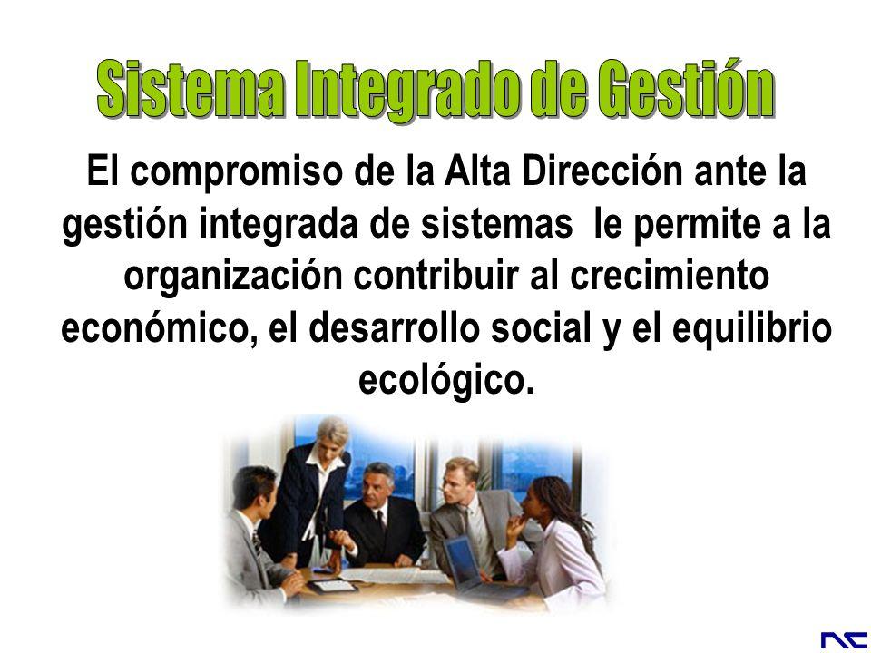 . El compromiso de la Alta Dirección ante la gestión integrada de sistemas le permite a la organización contribuir al crecimiento económico, el desarr