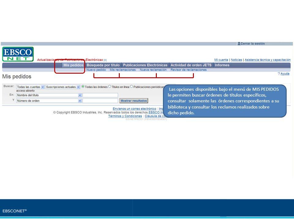 Las opciones disponibles bajo el menú de MIS PEDIDOS le permiten buscar órdenes de títulos específicos, consultar solamente las órdenes correspondient