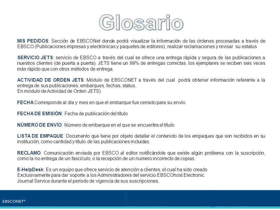 MIS PEDIDOS: Sección de EBSCONet donde podrá visualizar la información de las órdenes procesadas a través de EBSCO (Publicaciones impresas y electróni