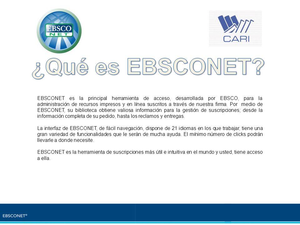 EBSCONET es la principal herramienta de acceso, desarrollada por EBSCO, para la administración de recursos impresos y en línea suscritos a través de n