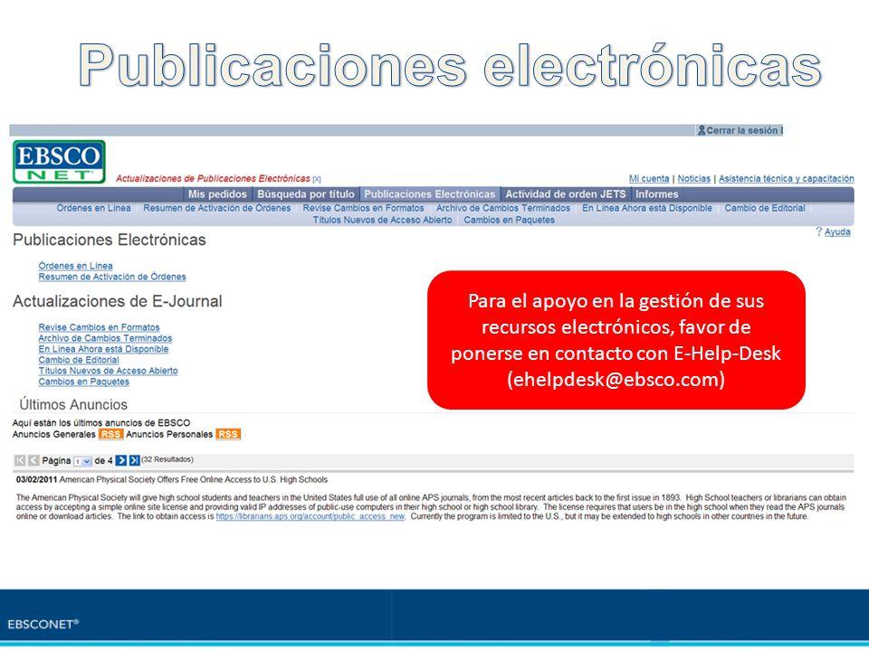 Para el apoyo en la gestión de sus recursos electrónicos, favor de ponerse en contacto con E-Help-Desk (ehelpdesk@ebsco.com)