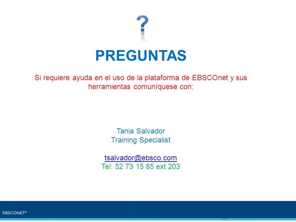 PREGUNTAS Si requiere ayuda en el uso de la plataforma de EBSCOnet y sus herramientas comuníquese con: Tania Salvador Training Specialist tsalvador@eb