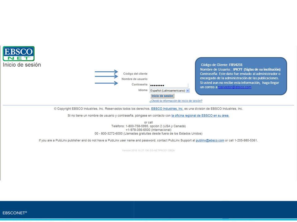Código de Cliente: FB54231 Nombre de Usuario: : IPICYT (Siglas de su institución) Contraseña: Este dato fue enviado al administrador o encargado de la