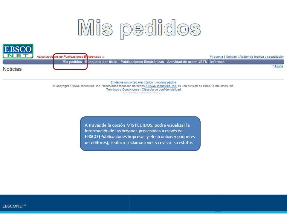 A través de la opción MIS PEDIDOS, podrá visualizar la información de las órdenes procesadas a través de EBSCO (Publicaciones impresas y electrónicas