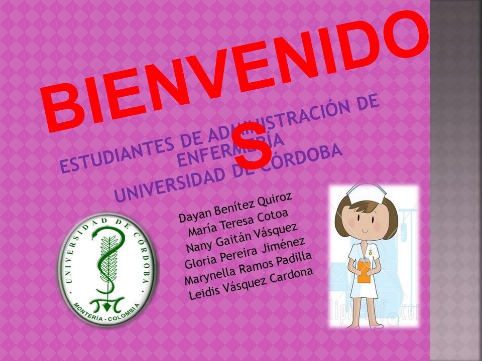 ESTUDIANTES DE ADMINISTRACIÓN DE ENFERMERÍA UNIVERSIDAD DE CÓRDOBA Dayan Benítez Quiroz María Teresa Cotoa Nany Gaitán Vásquez Gloria Pereira Jiménez