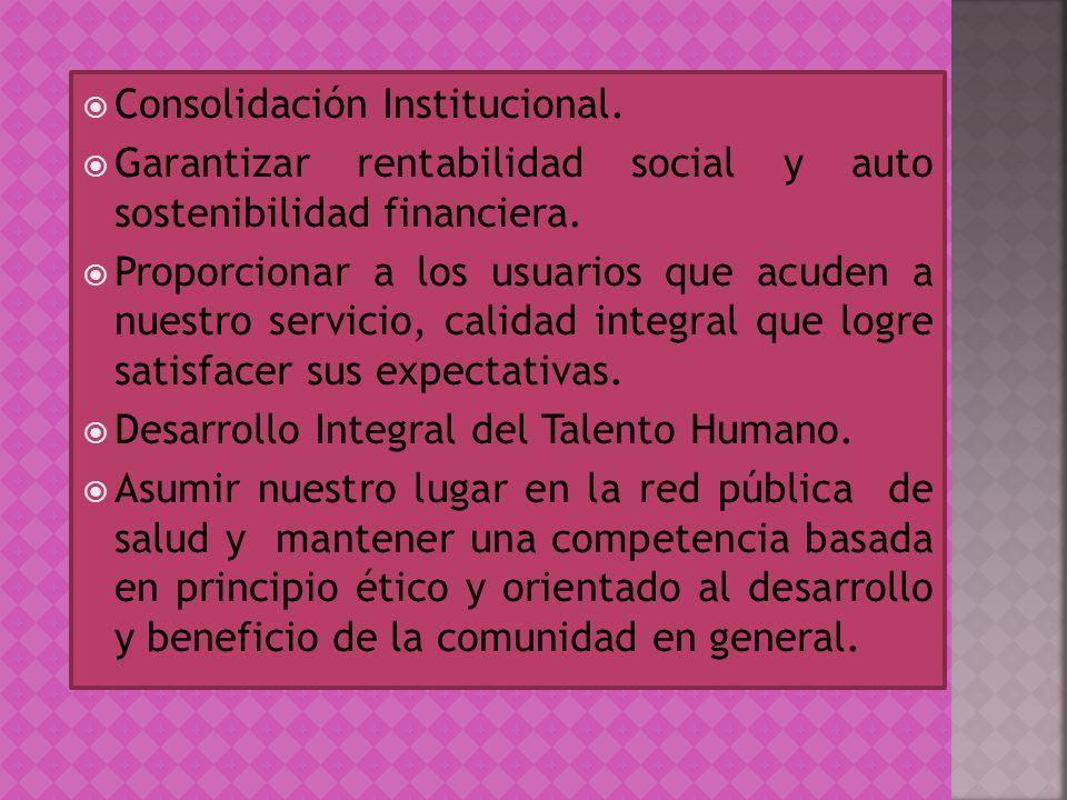 Consolidación Institucional. Garantizar rentabilidad social y auto sostenibilidad financiera. Proporcionar a los usuarios que acuden a nuestro servici