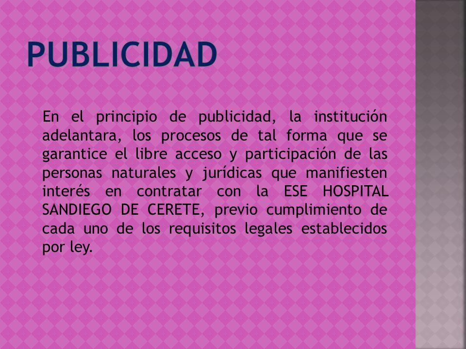 En el principio de publicidad, la institución adelantara, los procesos de tal forma que se garantice el libre acceso y participación de las personas n