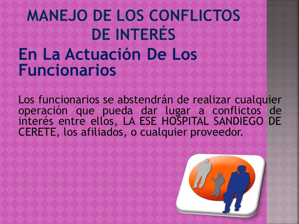 En La Actuación De Los Funcionarios Los funcionarios se abstendrán de realizar cualquier operación que pueda dar lugar a conflictos de interés entre e