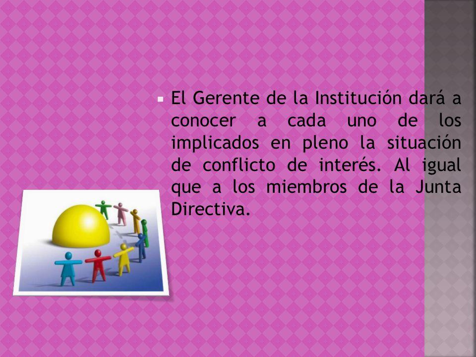 El Gerente de la Institución dará a conocer a cada uno de los implicados en pleno la situación de conflicto de interés. Al igual que a los miembros de