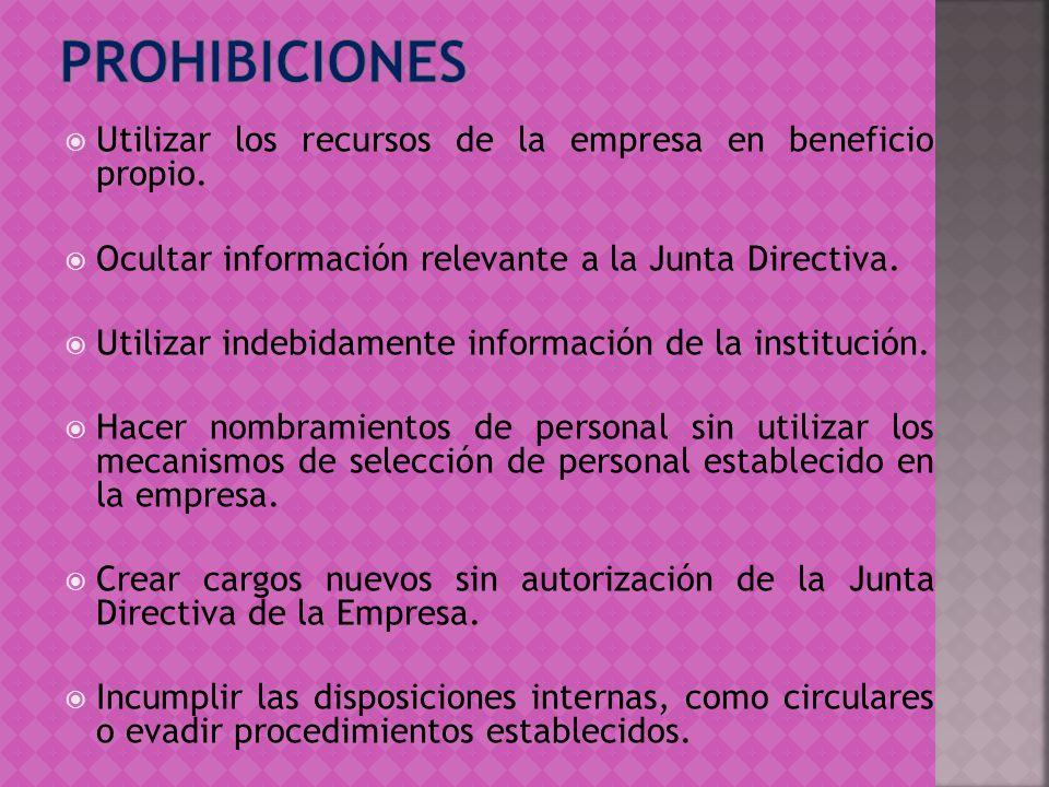 Utilizar los recursos de la empresa en beneficio propio. Ocultar información relevante a la Junta Directiva. Utilizar indebidamente información de la