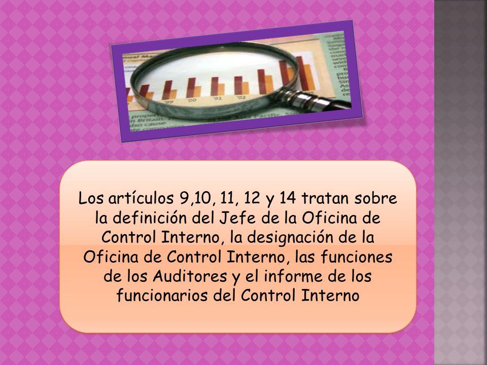 Los artículos 9,10, 11, 12 y 14 tratan sobre la definición del Jefe de la Oficina de Control Interno, la designación de la Oficina de Control Interno,