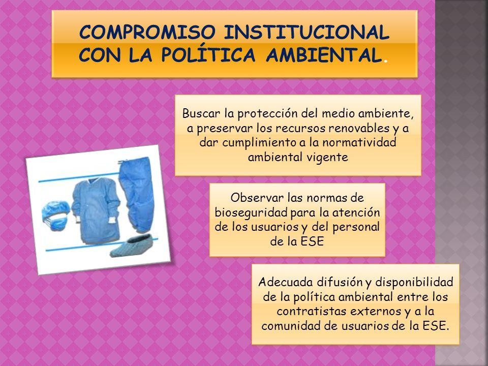 COMPROMISO INSTITUCIONAL CON LA POLÍTICA AMBIENTAL. Buscar la protección del medio ambiente, a preservar los recursos renovables y a dar cumplimiento