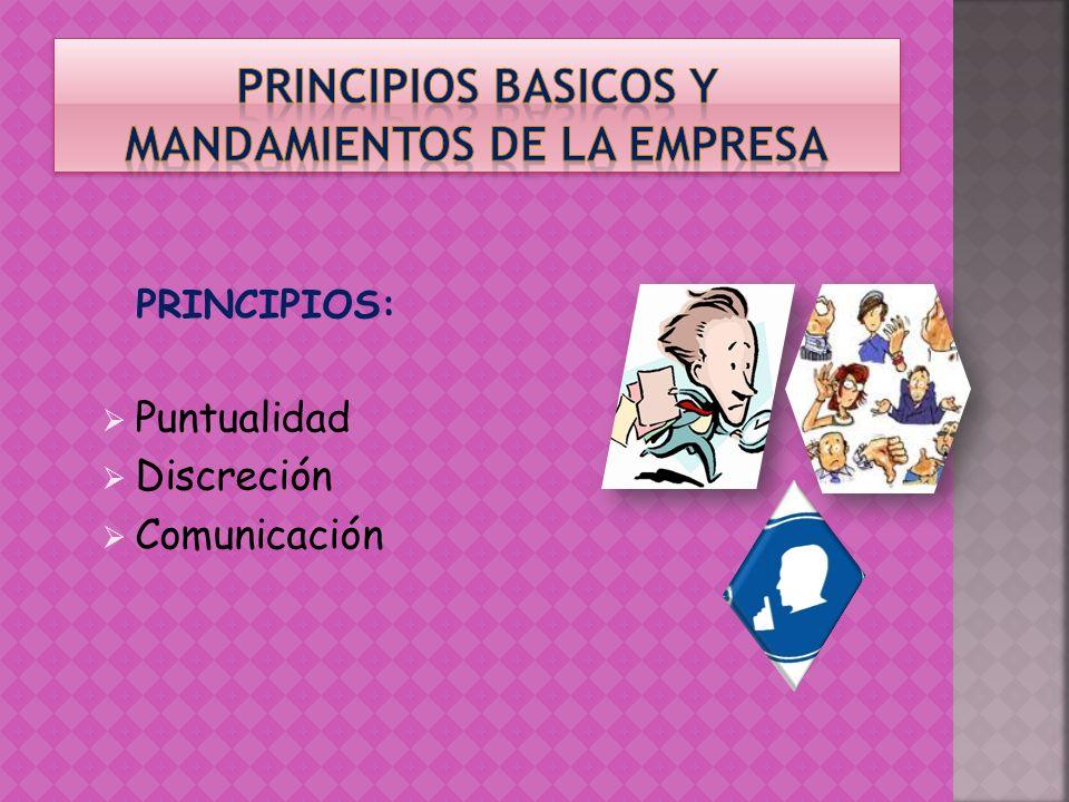 PRINCIPIOS: Puntualidad Discreción Comunicación
