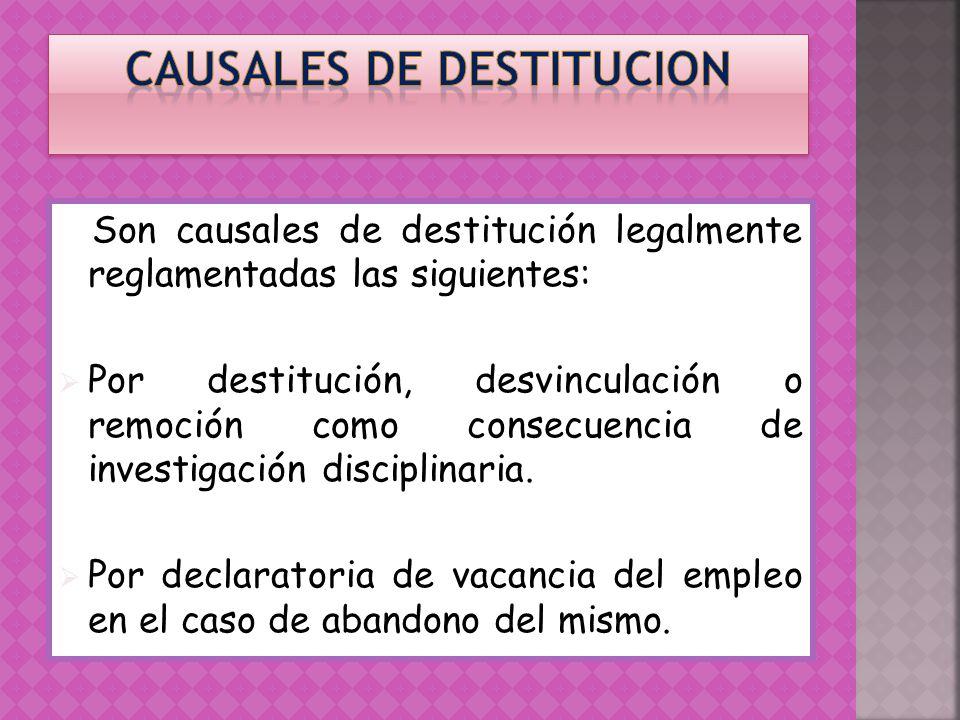 Son causales de destitución legalmente reglamentadas las siguientes: Por destitución, desvinculación o remoción como consecuencia de investigación dis
