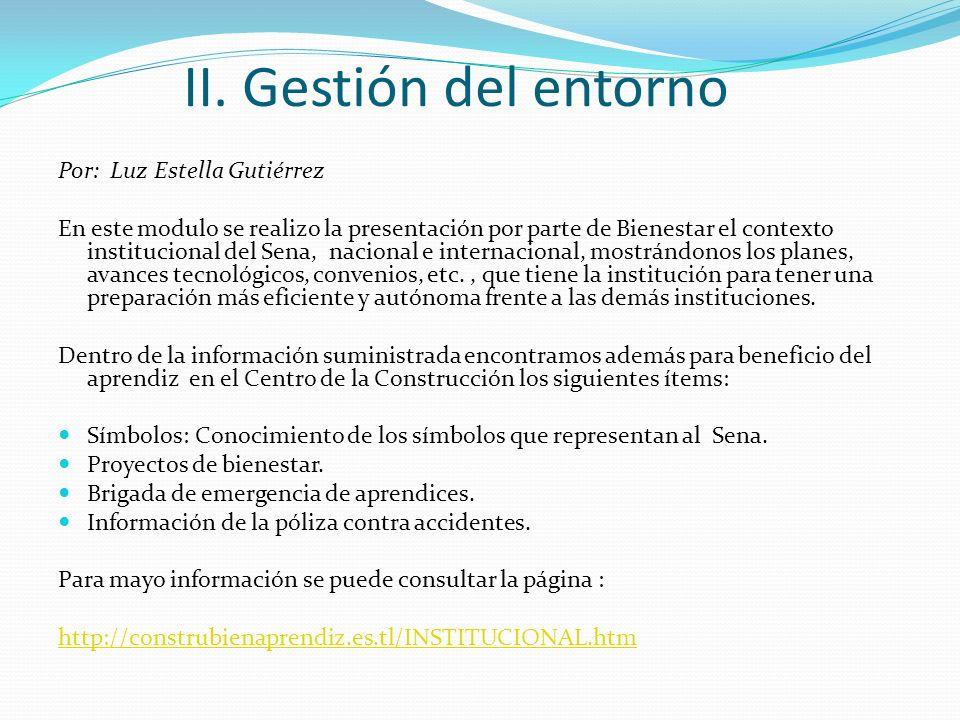 II. Gestión del entorno Por: Luz Estella Gutiérrez En este modulo se realizo la presentación por parte de Bienestar el contexto institucional del Sena