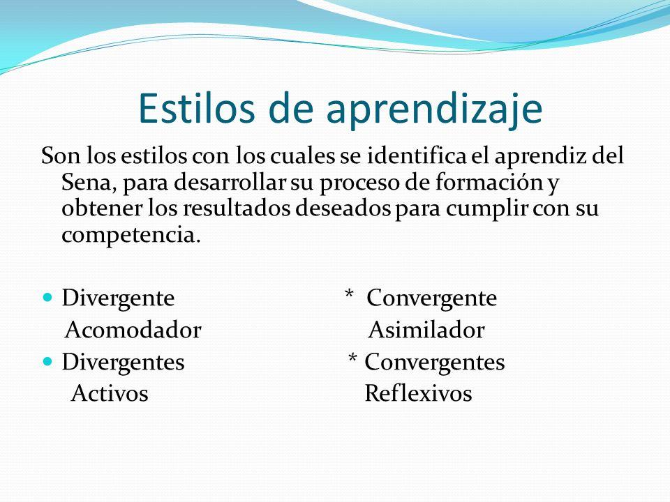 Estilos de aprendizaje Son los estilos con los cuales se identifica el aprendiz del Sena, para desarrollar su proceso de formación y obtener los resul