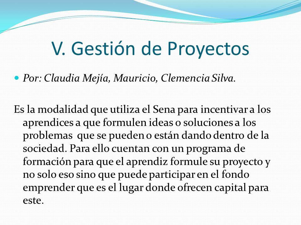 V. Gestión de Proyectos Por: Claudia Mejía, Mauricio, Clemencia Silva. Es la modalidad que utiliza el Sena para incentivar a los aprendices a que form