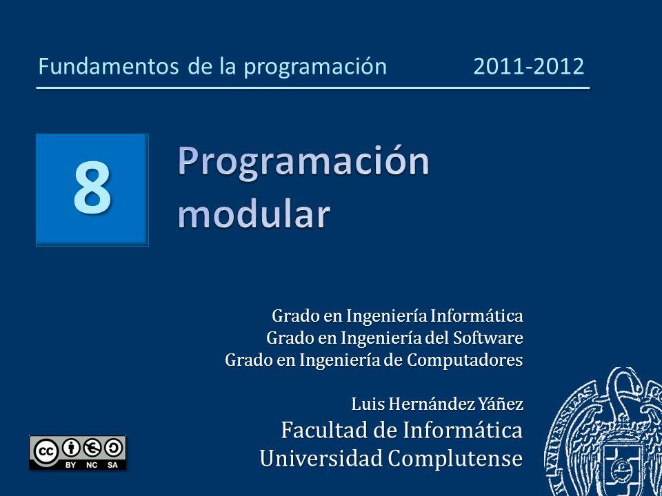 8 Grado en Ingeniería Informática Grado en Ingeniería del Software Grado en Ingeniería de Computadores Luis Hernández Yáñez Facultad de Informática Universidad Complutense Fundamentos de la programación 2011-2012