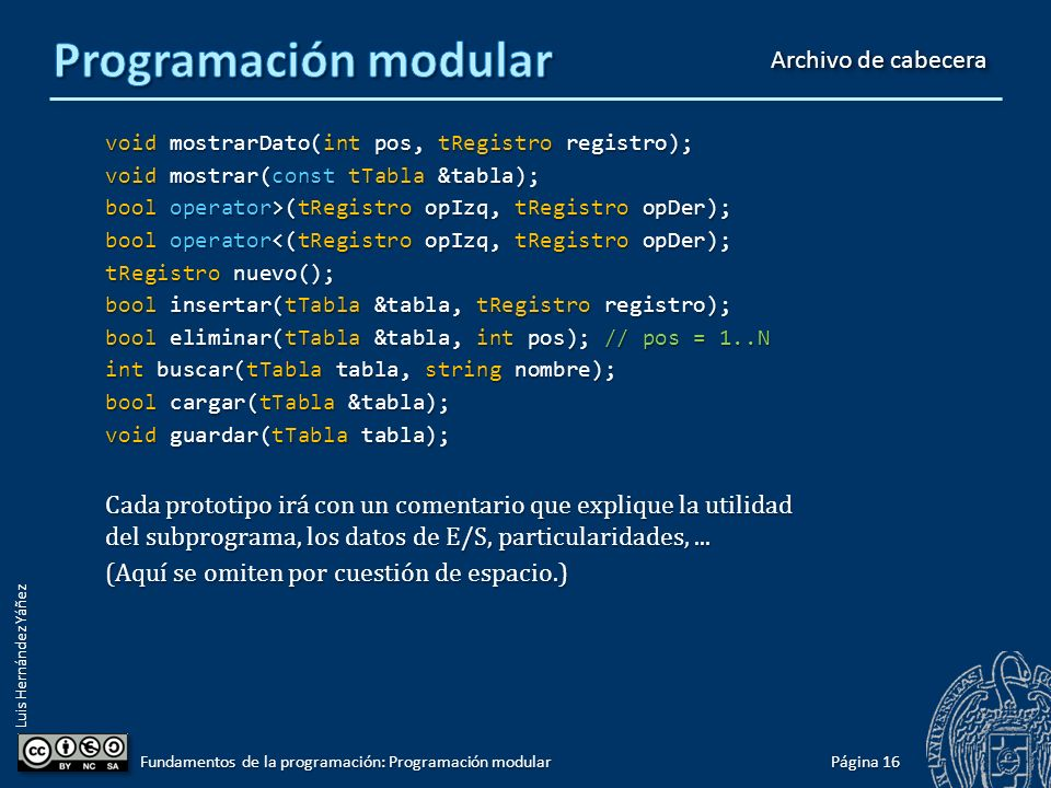 Luis Hernández Yáñez Módulo: Gestión de una tabla de datos ordenada I #include #include using namespace std; const int N = 100; typedef struct { int codigo; int codigo; string nombre; string nombre; double sueldo; double sueldo; } tRegistro; typedef tRegistro tLista[N]; typedef struct { tLista registros; tLista registros; int cont; int cont; } tTabla; const char BD[] = bd.txt ;...