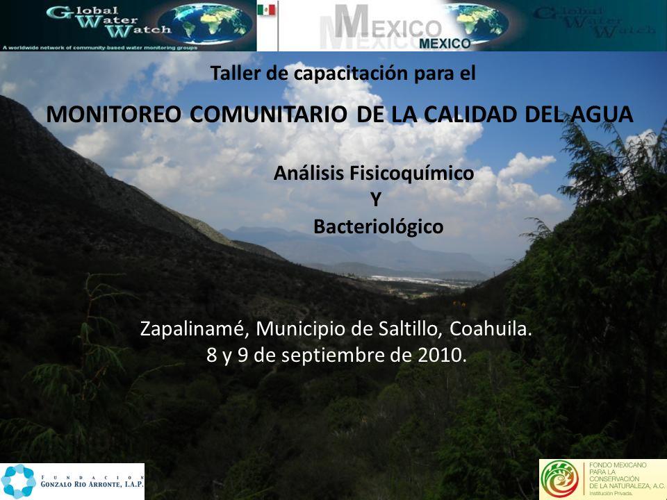 Taller de capacitación para el MONITOREO COMUNITARIO DE LA CALIDAD DEL AGUA Zapalinamé, Municipio de Saltillo, Coahuila. 8 y 9 de septiembre de 2010.