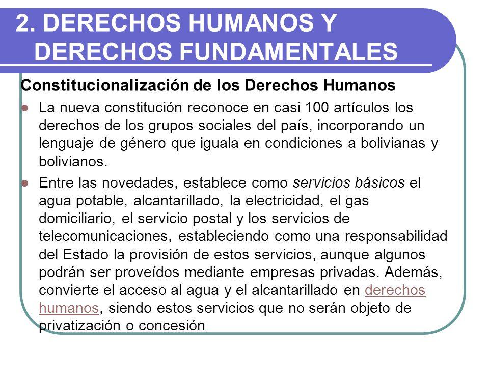 2. DERECHOS HUMANOS Y DERECHOS FUNDAMENTALES Constitucionalización de los Derechos Humanos La nueva constitución reconoce en casi 100 artículos los de