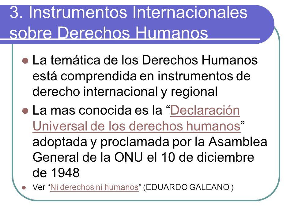 3. Instrumentos Internacionales sobre Derechos Humanos La temática de los Derechos Humanos está comprendida en instrumentos de derecho internacional y