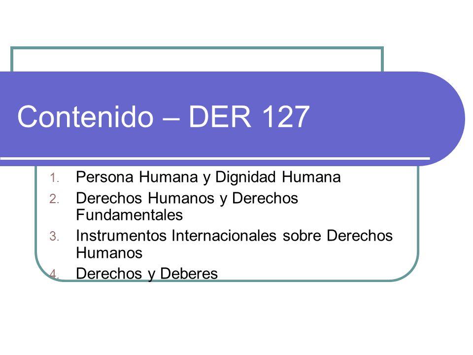 1. Persona Humana y Dignidad Humana 2. Derechos Humanos y Derechos Fundamentales 3. Instrumentos Internacionales sobre Derechos Humanos 4. Derechos y