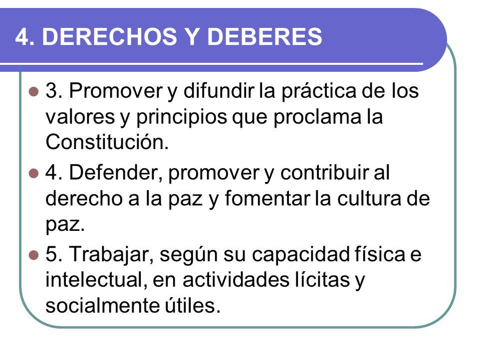 4. DERECHOS Y DEBERES 3. Promover y difundir la práctica de los valores y principios que proclama la Constitución. 4. Defender, promover y contribuir