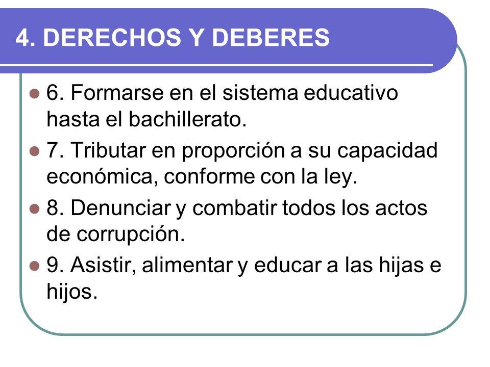 4. DERECHOS Y DEBERES 6. Formarse en el sistema educativo hasta el bachillerato. 7. Tributar en proporción a su capacidad económica, conforme con la l