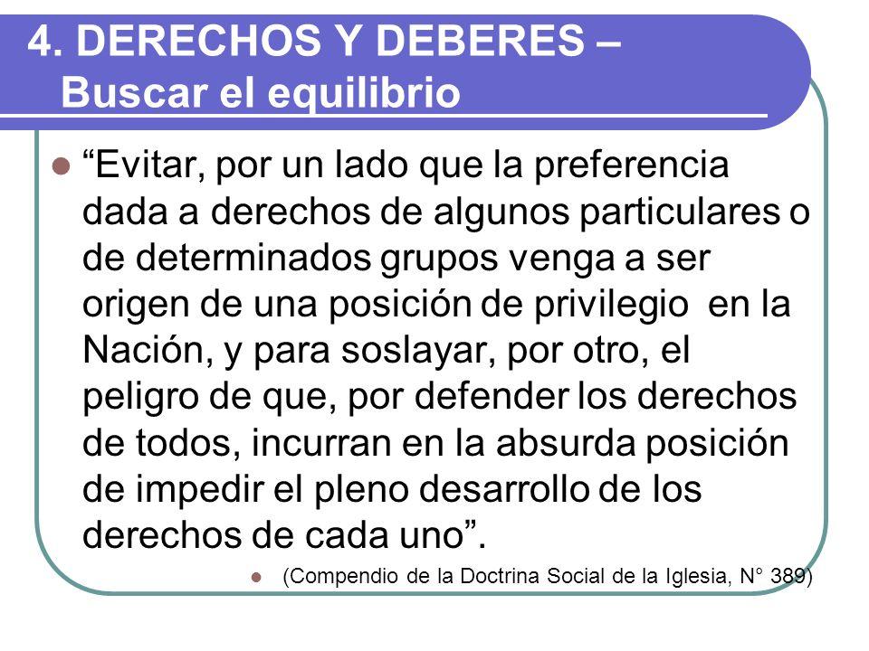 4. DERECHOS Y DEBERES – Buscar el equilibrio Evitar, por un lado que la preferencia dada a derechos de algunos particulares o de determinados grupos v