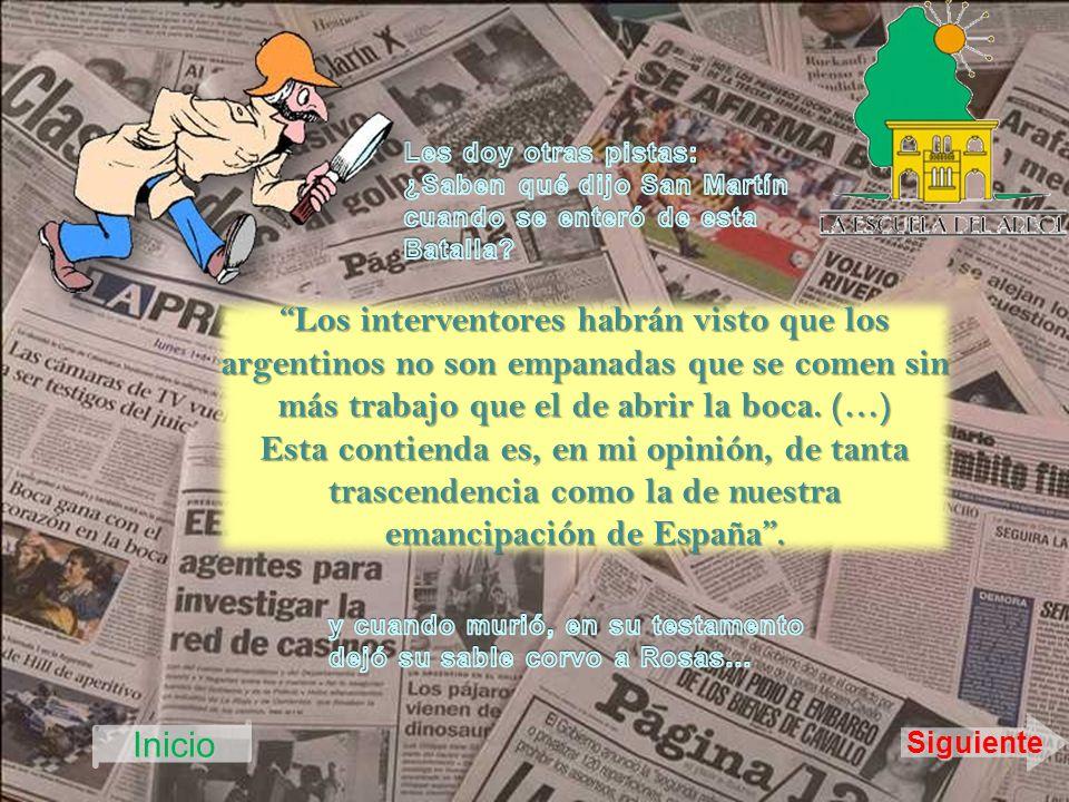 Los interventores habrán visto que los argentinos no son empanadas que se comen sin más trabajo que el de abrir la boca. (…) Esta contienda es, en mi
