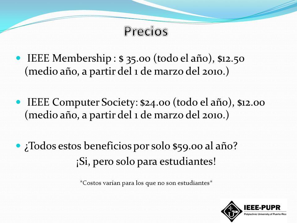 IEEE Membership : $ 35.00 (todo el año), $12.50 (medio año, a partir del 1 de marzo del 2010.) IEEE Computer Society: $24.00 (todo el año), $12.00 (me