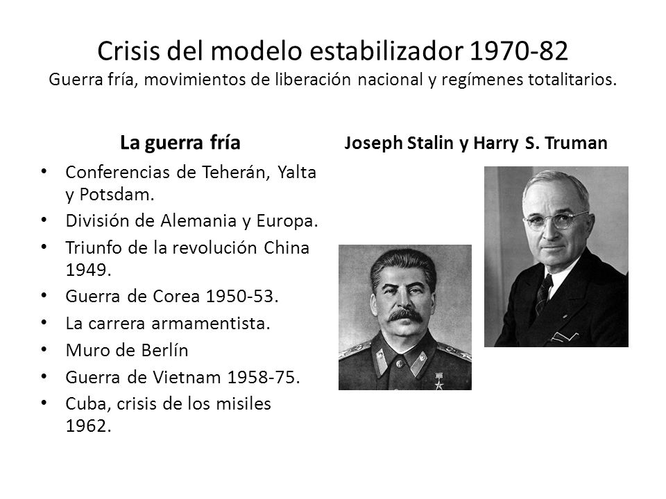 Crisis del modelo estabilizador 1970-82 Guerra fría, movimientos de liberación nacional y regímenes totalitarios. La guerra fría Conferencias de Teher