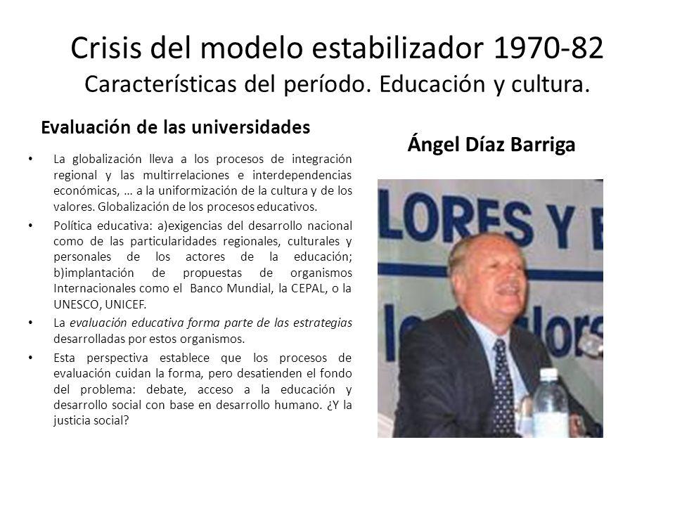 Crisis del modelo estabilizador 1970-82 Características del período. Educación y cultura. Evaluación de las universidades La globalización lleva a los