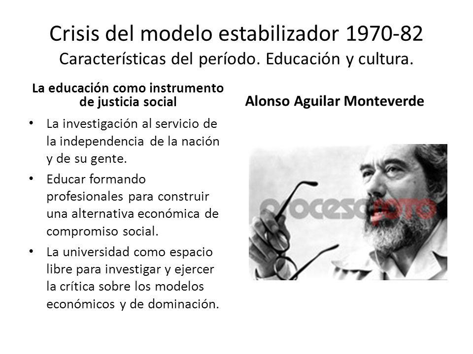 Crisis del modelo estabilizador 1970-82 Características del período. Educación y cultura. La educación como instrumento de justicia social La investig