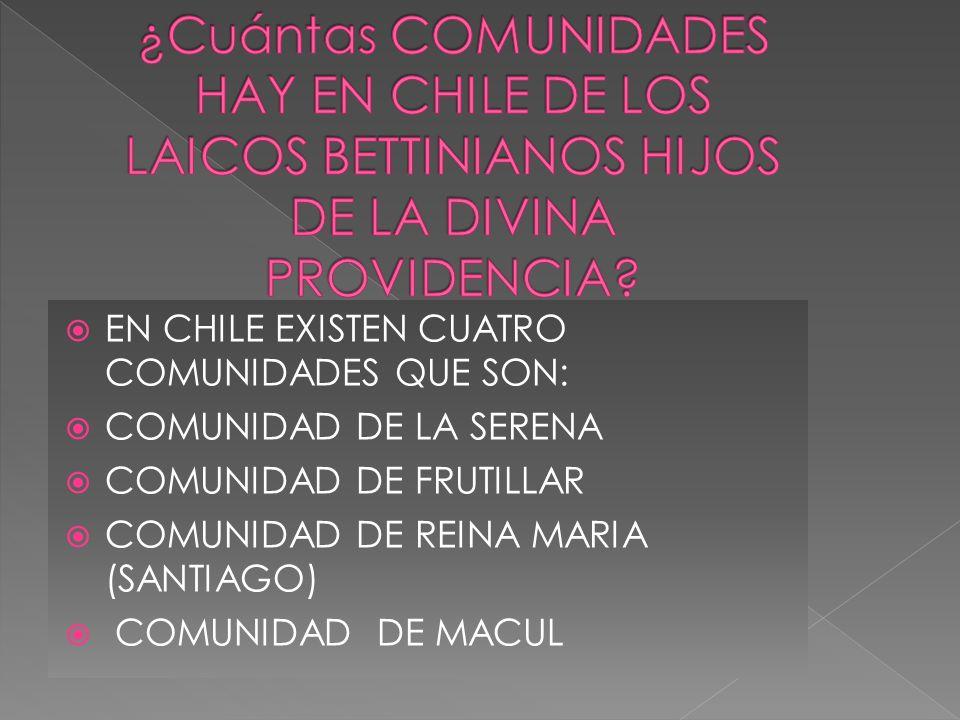 EN CHILE EXISTEN CUATRO COMUNIDADES QUE SON: COMUNIDAD DE LA SERENA COMUNIDAD DE FRUTILLAR COMUNIDAD DE REINA MARIA (SANTIAGO) COMUNIDAD DE MACUL