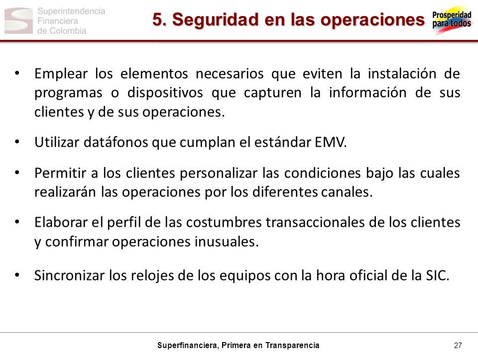 27 Superfinanciera, Primera en Transparencia Emplear los elementos necesarios que eviten la instalación de programas o dispositivos que capturen la información de sus clientes y de sus operaciones.