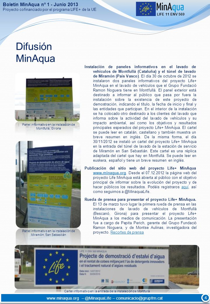 Difusión MinAqua LIFE 11 ENV 569 www.minaqua.org – @MinaquaLife – comunicacio@grupfrn.cat 4 4 Boletín MinAqua nº 1 - Junio 2013 Proyecto cofinanciado