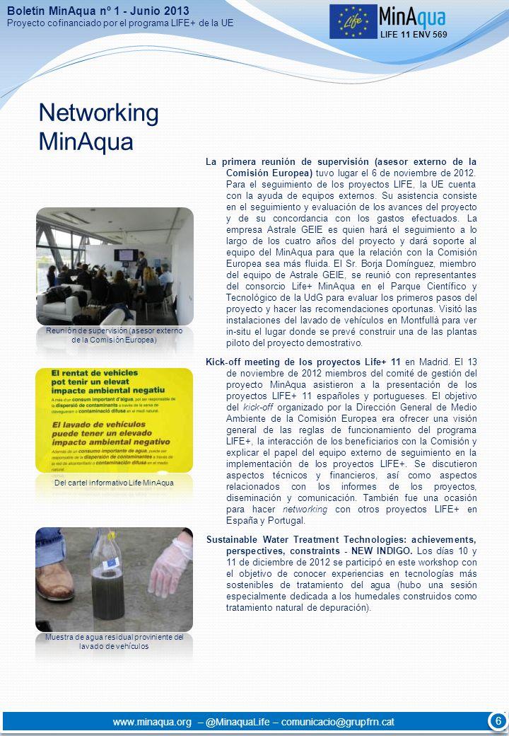 Networking MinAqua La primera reunión de supervisión (asesor externo de la Comisión Europea) tuvo lugar el 6 de noviembre de 2012. Para el seguimiento
