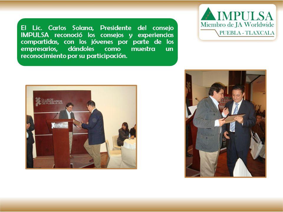 El Lic. Carlos Solana, Presidente del consejo IMPULSA reconoció los consejos y experiencias compartidas, con los jóvenes por parte de los empresarios,