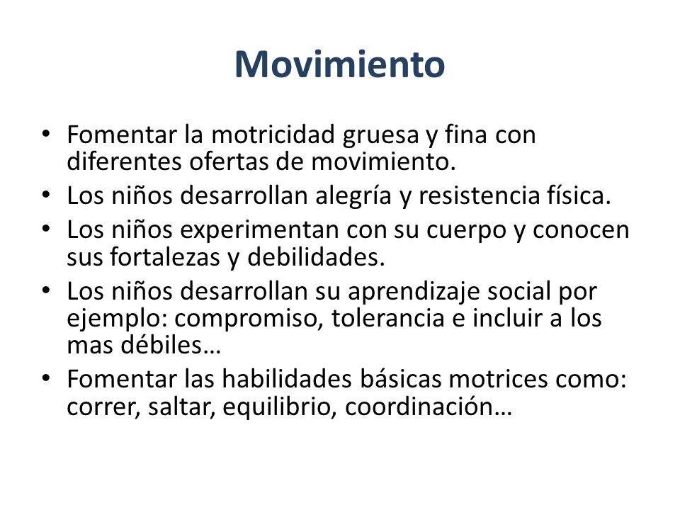 Movimiento Fomentar la motricidad gruesa y fina con diferentes ofertas de movimiento.