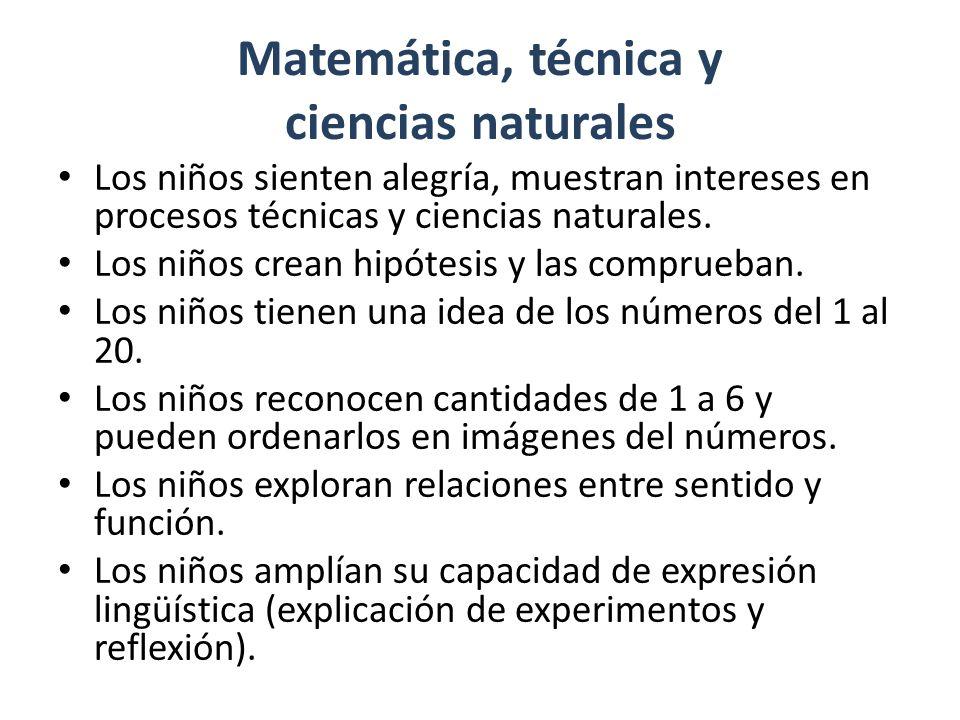 Matemática, técnica y ciencias naturales Los niños sienten alegría, muestran intereses en procesos técnicas y ciencias naturales.
