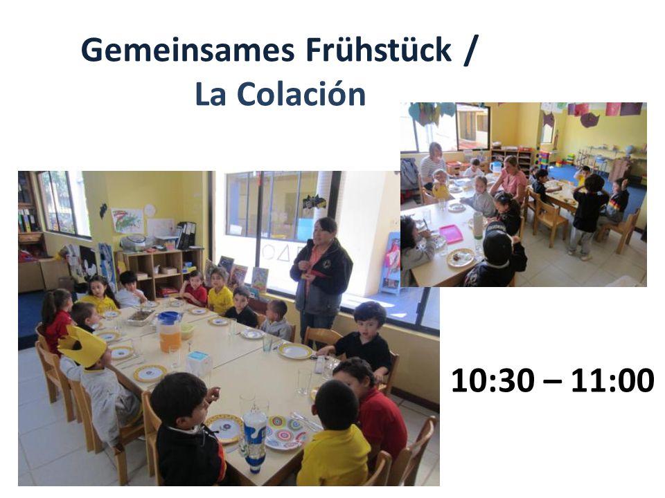 Gemeinsames Frühstück / La Colación 10:30 – 11:00
