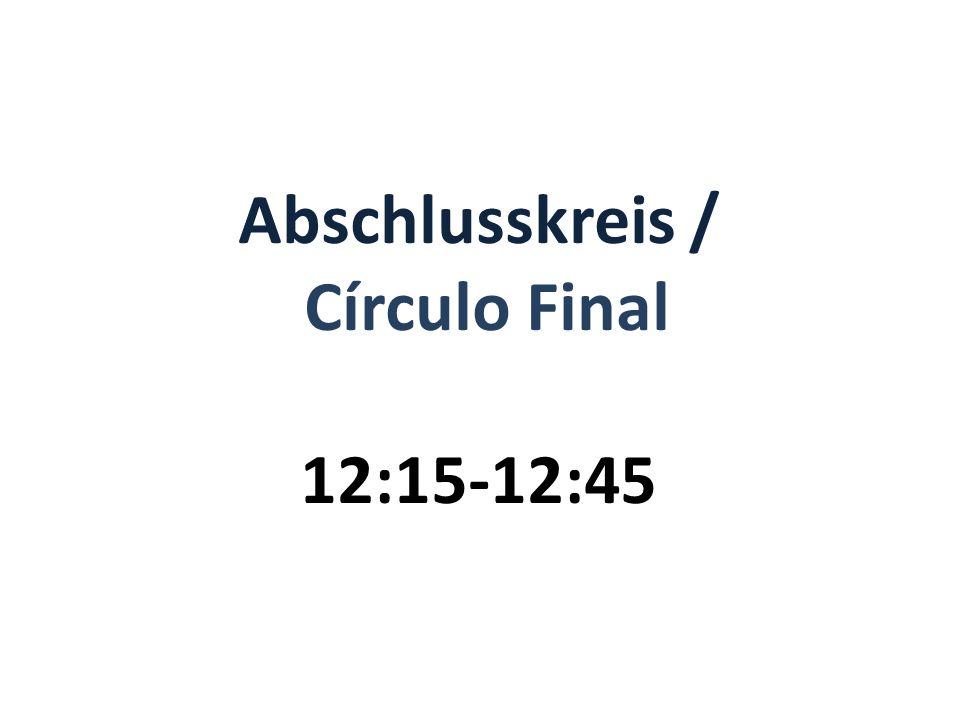 Abschlusskreis / Círculo Final 12:15-12:45